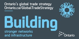 Ontario's Global Trade Strategy: Building Stronger Networks and Infrastructure
